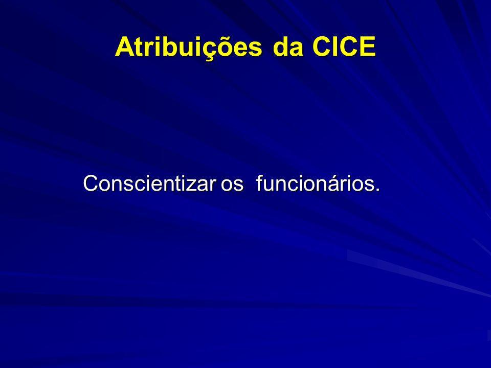Atribuições da CICE Conscientizar os funcionários. Conscientizar os funcionários.