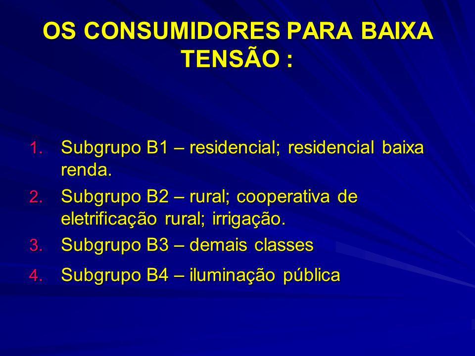 1. Subgrupo B1 – residencial; residencial baixa renda. 2. Subgrupo B2 – rural; cooperativa de eletrificação rural; irrigação. 3. Subgrupo B3 – demais
