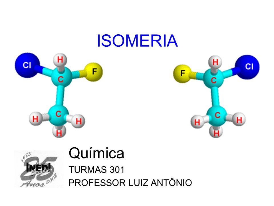 ISOMERIA Química TURMAS 301 PROFESSOR LUIZ ANTÔNIO