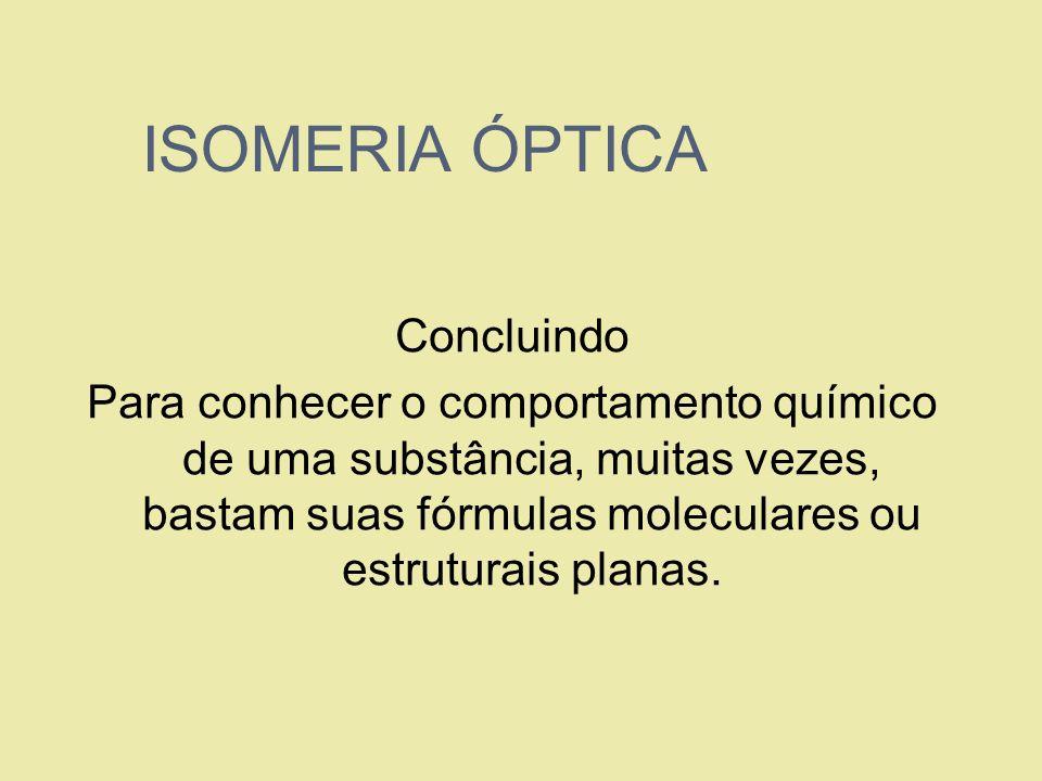 ISOMERIA ÓPTICA Concluindo Para conhecer o comportamento químico de uma substância, muitas vezes, bastam suas fórmulas moleculares ou estruturais plan