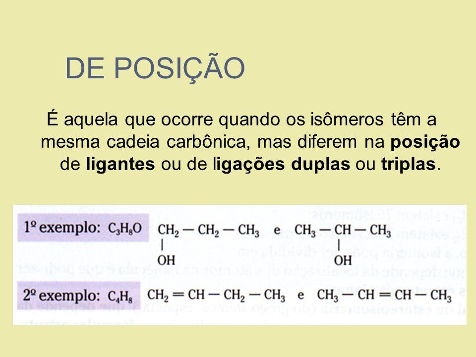 DE POSIÇÃO É aquela que ocorre quando os isômeros têm a mesma cadeia carbônica, mas diferem na posição de ligantes ou de ligações duplas ou triplas.
