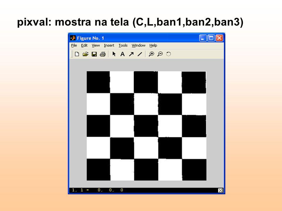 pixval: mostra na tela (C,L,ban1,ban2,ban3)