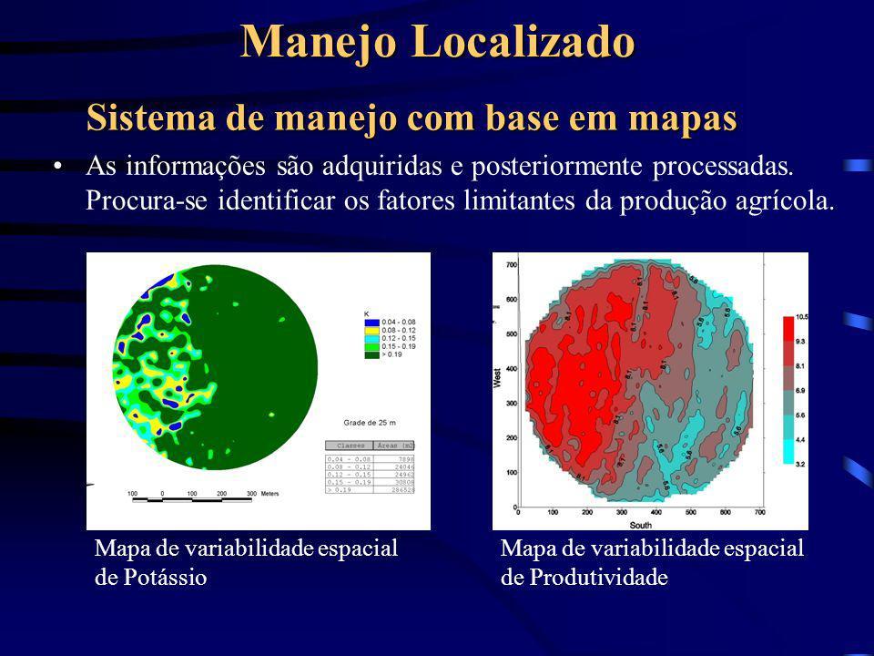 Manejo Localizado Sistema de manejo com base em mapas As informações são adquiridas e posteriormente processadas. Procura-se identificar os fatores li