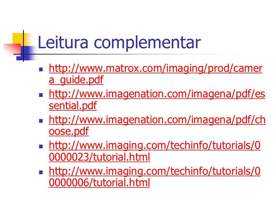 Leitura complementar http://www.matrox.com/imaging/prod/camer a_guide.pdf http://www.matrox.com/imaging/prod/camer a_guide.pdf http://www.imagenation.com/imagena/pdf/es sential.pdf http://www.imagenation.com/imagena/pdf/es sential.pdf http://www.imagenation.com/imagena/pdf/ch oose.pdf http://www.imagenation.com/imagena/pdf/ch oose.pdf http://www.imaging.com/techinfo/tutorials/0 0000023/tutorial.html http://www.imaging.com/techinfo/tutorials/0 0000023/tutorial.html http://www.imaging.com/techinfo/tutorials/0 0000006/tutorial.html http://www.imaging.com/techinfo/tutorials/0 0000006/tutorial.html