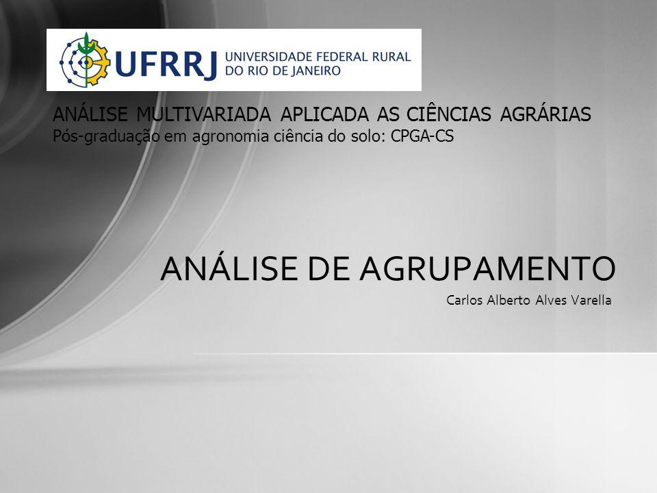 Carlos Alberto Alves Varella ANÁLISE DE AGRUPAMENTO ANÁLISE MULTIVARIADA APLICADA AS CIÊNCIAS AGRÁRIAS Pós-graduação em agronomia ciência do solo: CPG