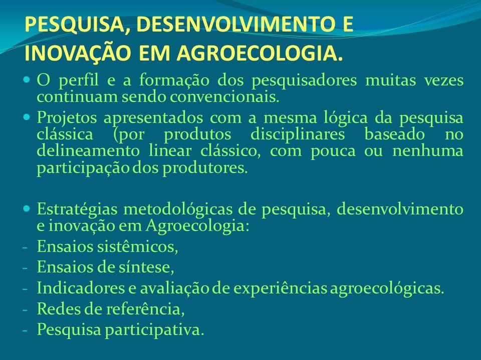 PESQUISA, DESENVOLVIMENTO E INOVAÇÃO EM AGROECOLOGIA. O perfil e a formação dos pesquisadores muitas vezes continuam sendo convencionais. Projetos apr