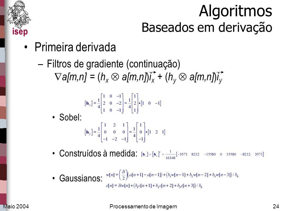 isep Maio 2004Processamento de Imagem24 Algoritmos Baseados em derivação Primeira derivada –Filtros de gradiente (continuação) a[m,n] = ( h x a[m,n] )