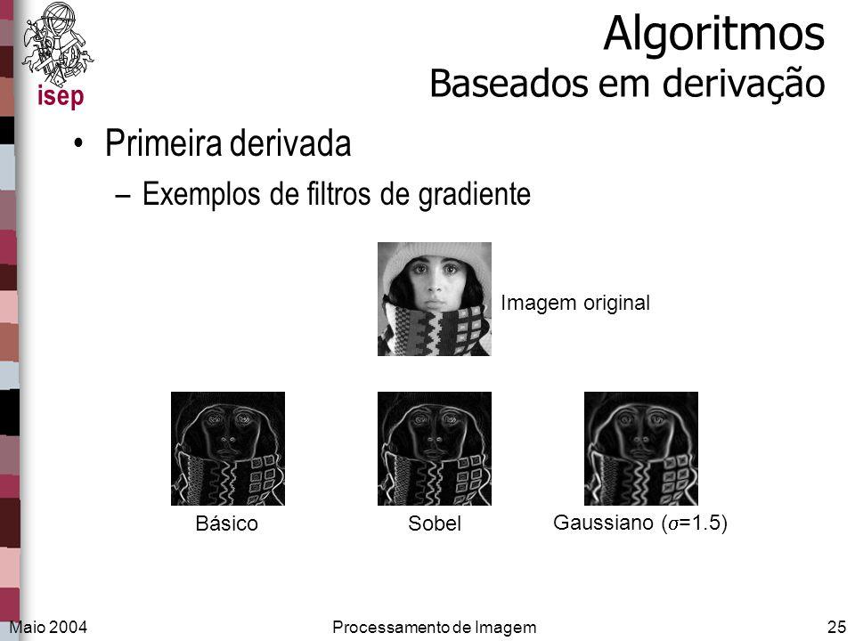 isep Maio 2004Processamento de Imagem25 Algoritmos Baseados em derivação Primeira derivada –Exemplos de filtros de gradiente Imagem original BásicoSob