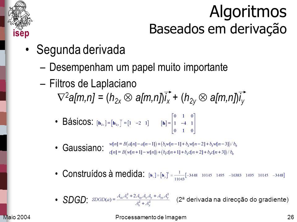 isep Maio 2004Processamento de Imagem26 Algoritmos Baseados em derivação Segunda derivada –Desempenham um papel muito importante –Filtros de Laplacian