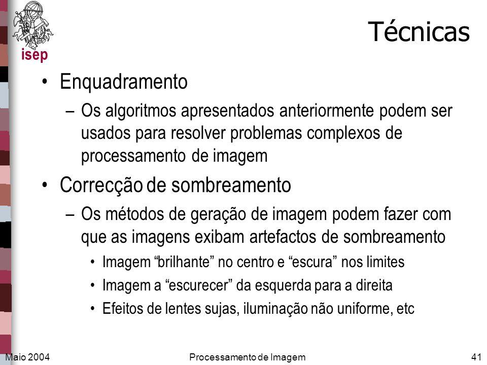 isep Maio 2004Processamento de Imagem41 Técnicas Enquadramento –Os algoritmos apresentados anteriormente podem ser usados para resolver problemas comp