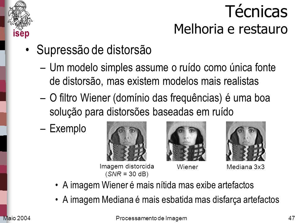 isep Maio 2004Processamento de Imagem47 Técnicas Melhoria e restauro Supressão de distorsão –Um modelo simples assume o ruído como única fonte de dist