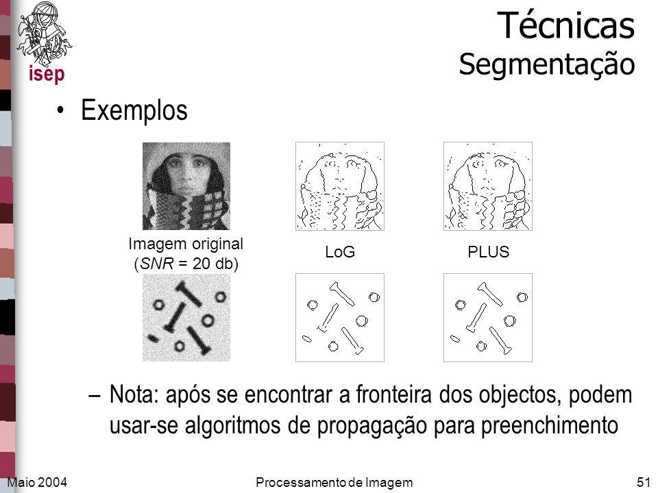 isep Maio 2004Processamento de Imagem51 Técnicas Segmentação Exemplos –Nota: após se encontrar a fronteira dos objectos, podem usar-se algoritmos de p