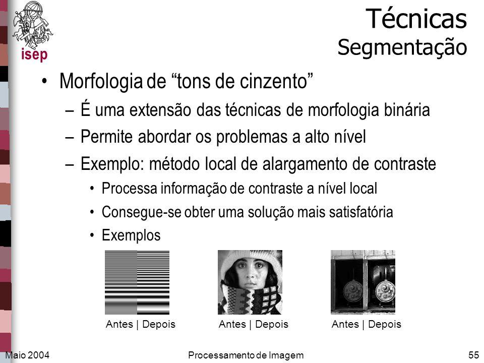 isep Maio 2004Processamento de Imagem55 Técnicas Segmentação Morfologia de tons de cinzento –É uma extensão das técnicas de morfologia binária –Permit