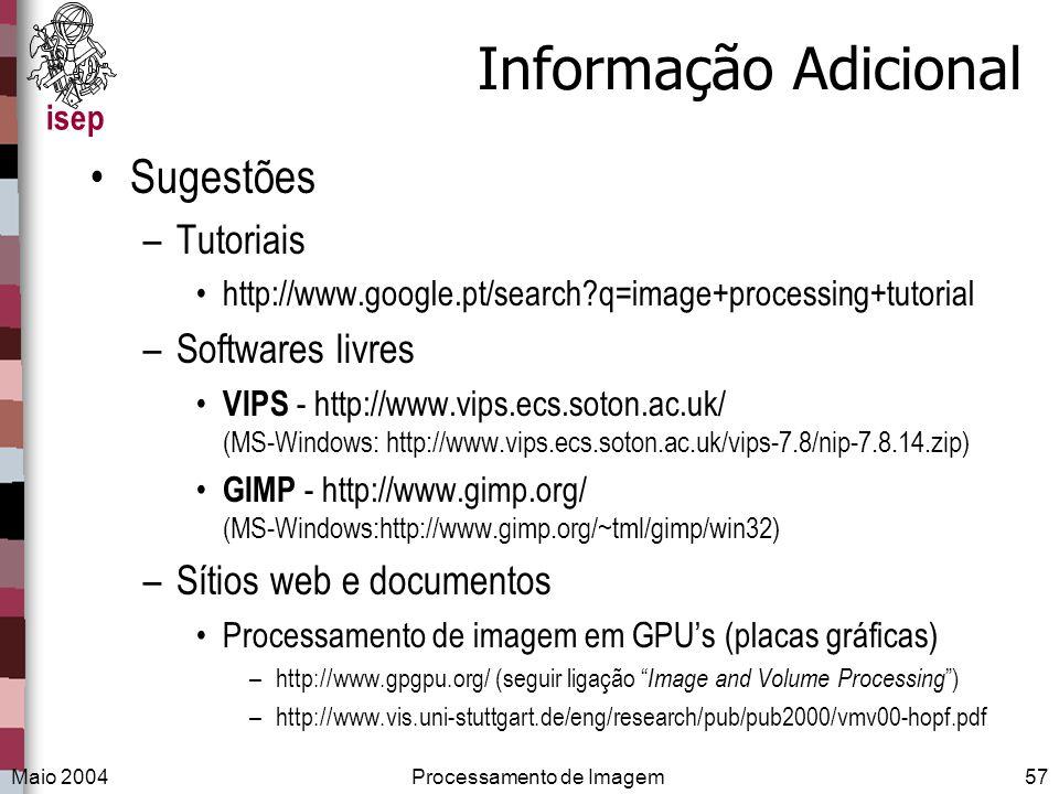 isep Maio 2004Processamento de Imagem57 Informação Adicional Sugestões –Tutoriais http://www.google.pt/search?q=image+processing+tutorial –Softwares l