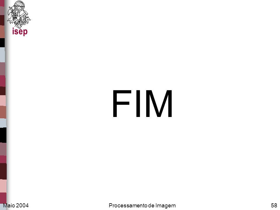 isep Maio 2004Processamento de Imagem58 FIM