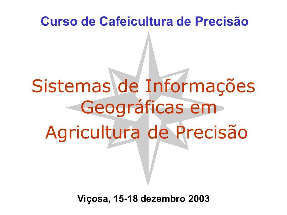 Sistemas de Informações Geográficas em Agricultura de Precisão Curso de Cafeicultura de Precisão Viçosa, 15-18 dezembro 2003