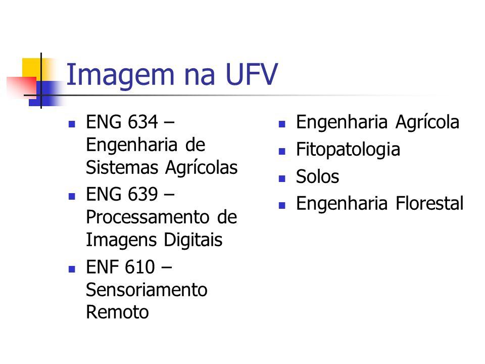 Imagem na UFV ENG 634 – Engenharia de Sistemas Agrícolas ENG 639 – Processamento de Imagens Digitais ENF 610 – Sensoriamento Remoto Engenharia Agrícol