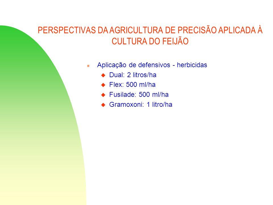PERSPECTIVAS DA AGRICULTURA DE PRECISÃO APLICADA À CULTURA DO FEIJÃO n Aplicação de defensivos - herbicidas u Dual: 2 litros/ha u Flex: 500 ml/ha u Fu