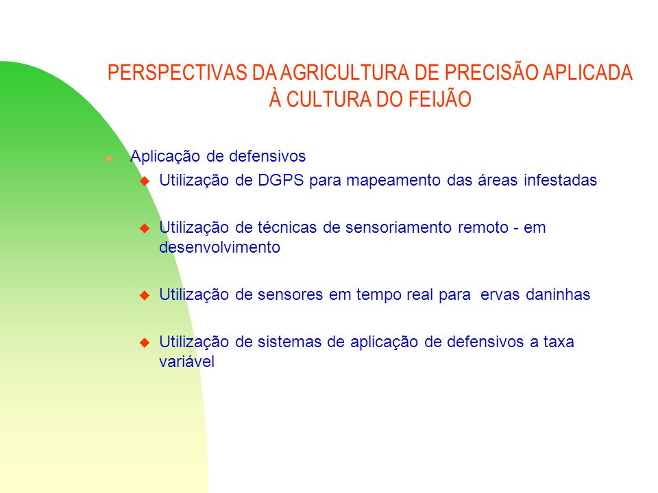 PERSPECTIVAS DA AGRICULTURA DE PRECISÃO APLICADA À CULTURA DO FEIJÃO n Aplicação de defensivos u Utilização de DGPS para mapeamento das áreas infestad