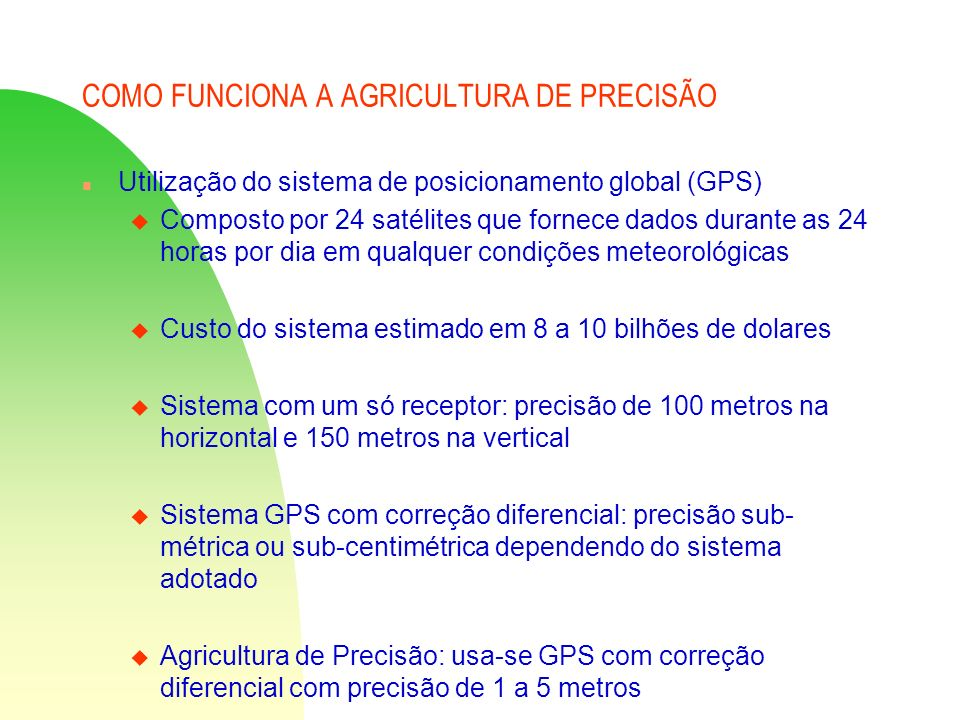 COMO FUNCIONA A AGRICULTURA DE PRECISÃO n Utilização do sistema de posicionamento global (GPS) u Composto por 24 satélites que fornece dados durante a