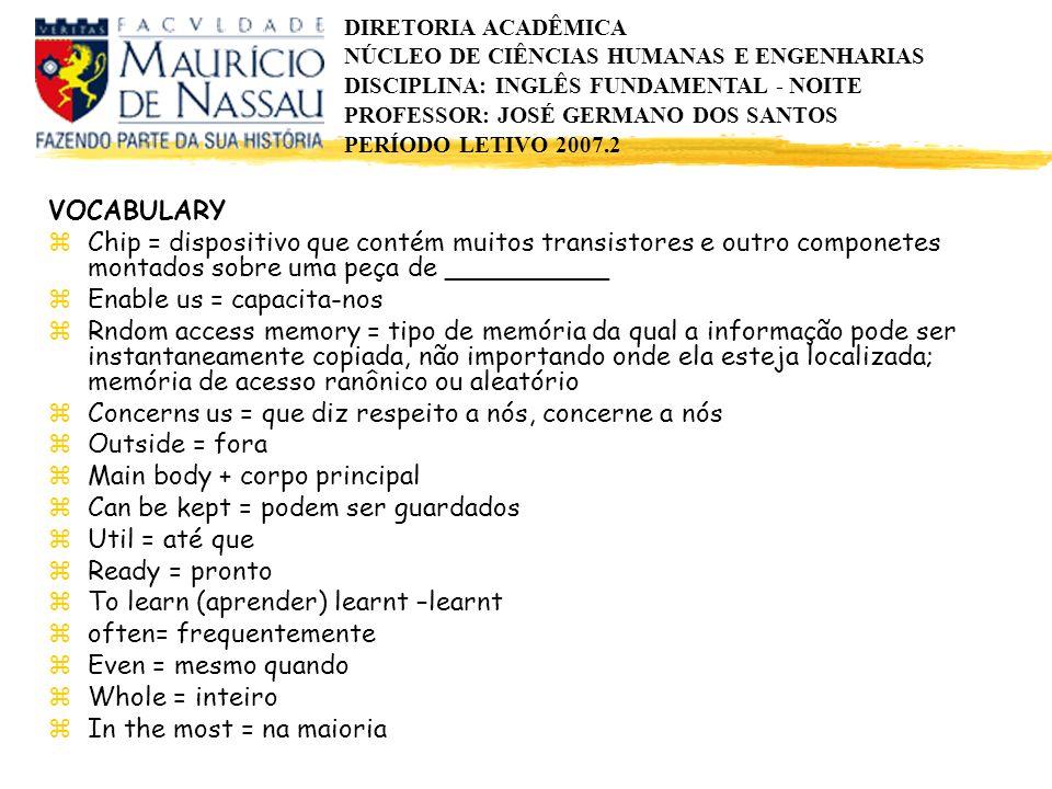 DIRETORIA ACADÊMICA NÚCLEO DE CIÊNCIAS HUMANAS E ENGENHARIAS DISCIPLINA: INGLÊS FUNDAMENTAL - NOITE PROFESSOR: JOSÉ GERMANO DOS SANTOS PERÍODO LETIVO 2007.2 Exercises 1º - Answer these questions according to the text.
