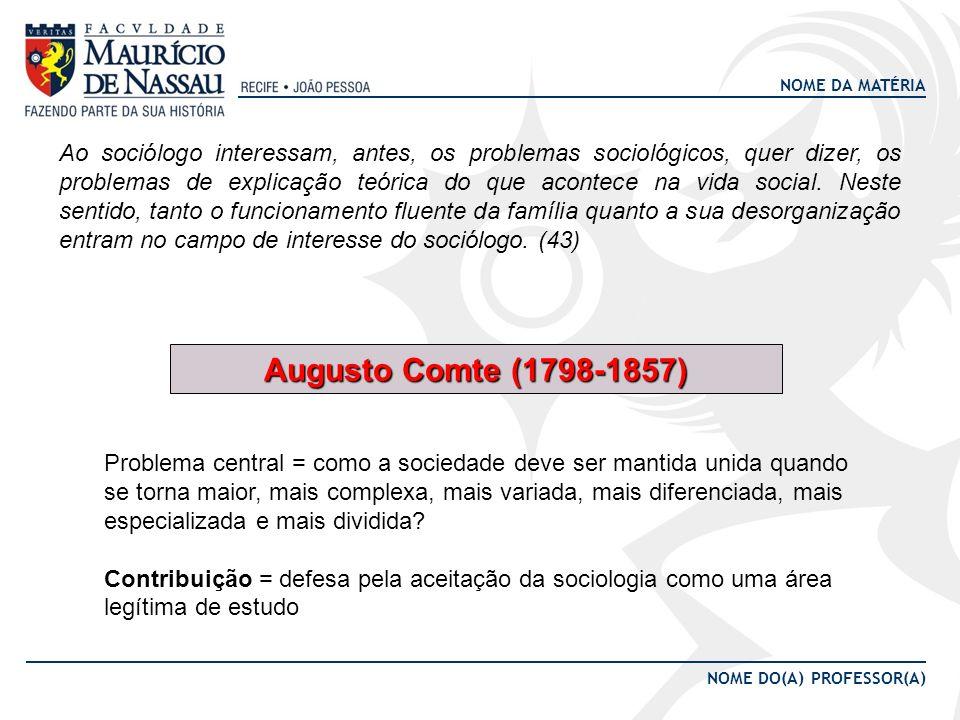NOME DA MATÉRIA NOME DO(A) PROFESSOR(A) Ao sociólogo interessam, antes, os problemas sociológicos, quer dizer, os problemas de explicação teórica do q