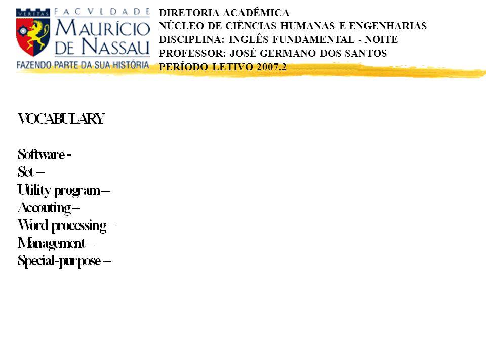 DIRETORIA ACADÊMICA NÚCLEO DE CIÊNCIAS HUMANAS E ENGENHARIAS DISCIPLINA: INGLÊS FUNDAMENTAL - NOITE PROFESSOR: JOSÉ GERMANO DOS SANTOS PERÍODO LETIVO 2007.2