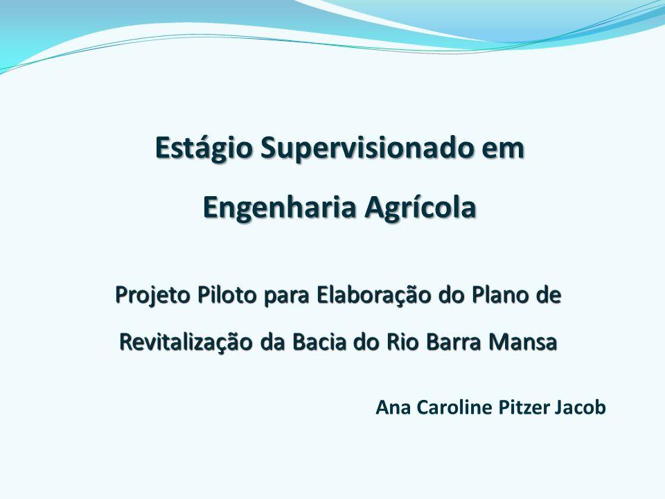Estágio Supervisionado em Engenharia Agrícola Projeto Piloto para Elaboração do Plano de Revitalização da Bacia do Rio Barra Mansa Ana Caroline Pitzer