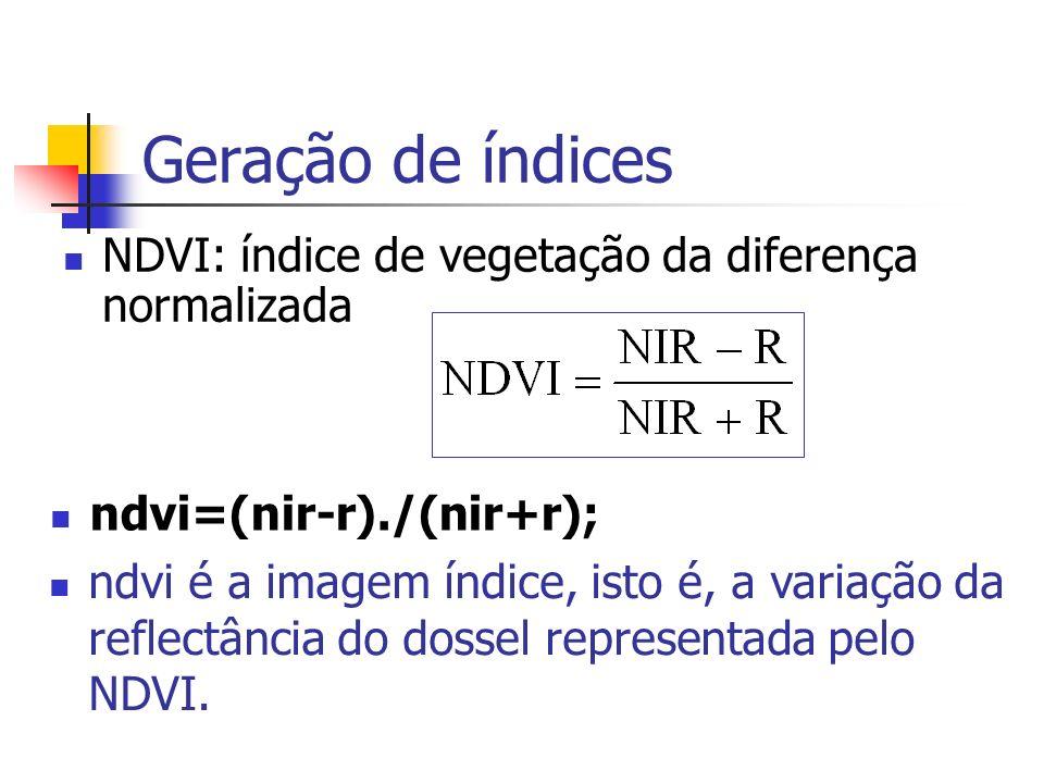 Geração de índices NDVI: índice de vegetação da diferença normalizada ndvi=(nir-r)./(nir+r); ndvi é a imagem índice, isto é, a variação da reflectânci