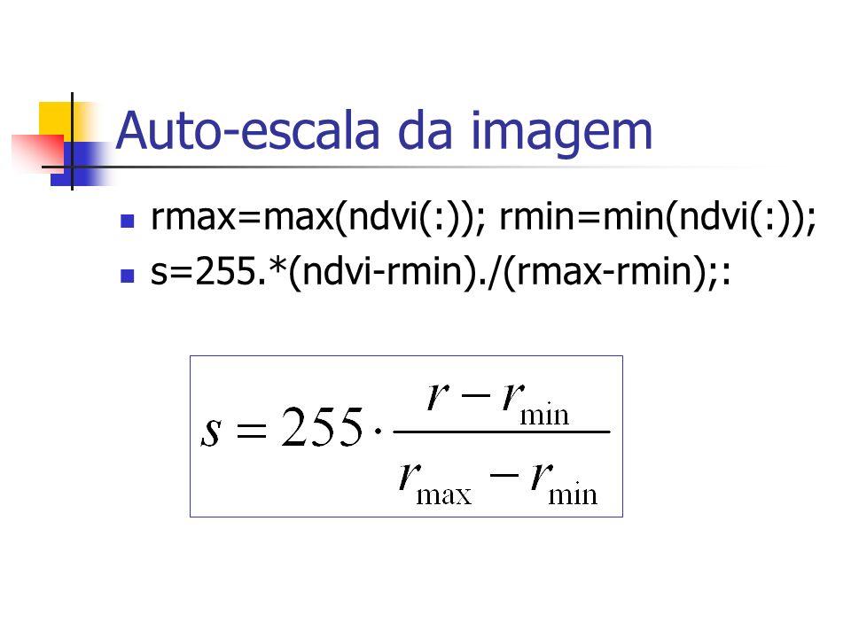 Auto-escala da imagem rmax=max(ndvi(:)); rmin=min(ndvi(:)); s=255.*(ndvi-rmin)./(rmax-rmin);: