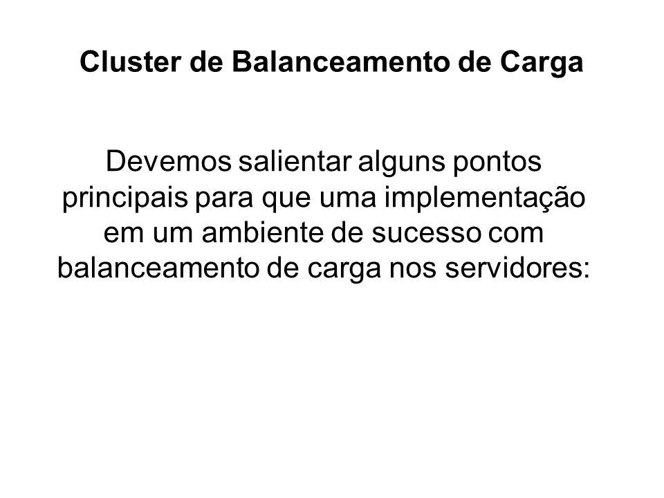 Cluster de Balanceamento de Carga Devemos salientar alguns pontos principais para que uma implementação em um ambiente de sucesso com balanceamento de carga nos servidores:
