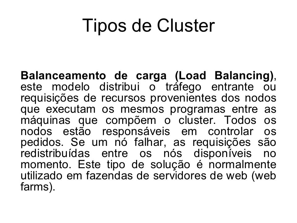 Tipos de Cluster Combinação HA & Load Balancing, como o próprio nome diz combina as características dos dois tipos de cluster, aumentando assim a disponibilidade e escalabilidade de serviços e recursos.