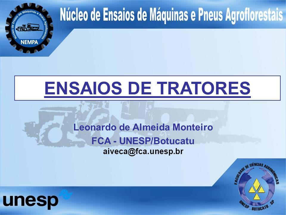 ENSAIOS DE TRATORES Leonardo de Almeida Monteiro FCA - UNESP/Botucatu aiveca@fca.unesp.br