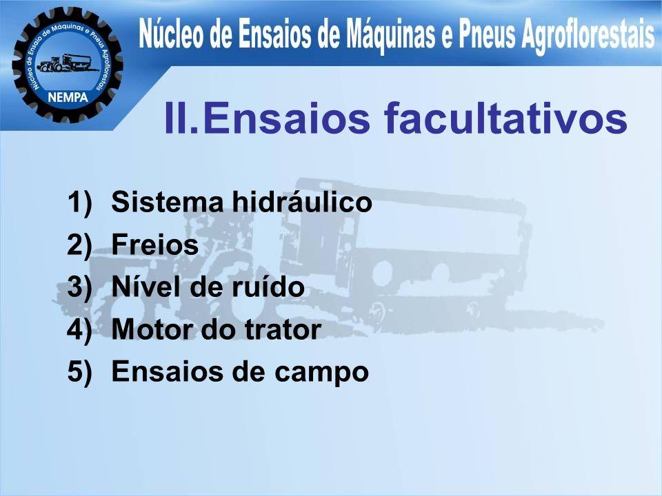 1)Sistema hidráulico 2)Freios 3)Nível de ruído 4)Motor do trator 5)Ensaios de campo II.Ensaios facultativos
