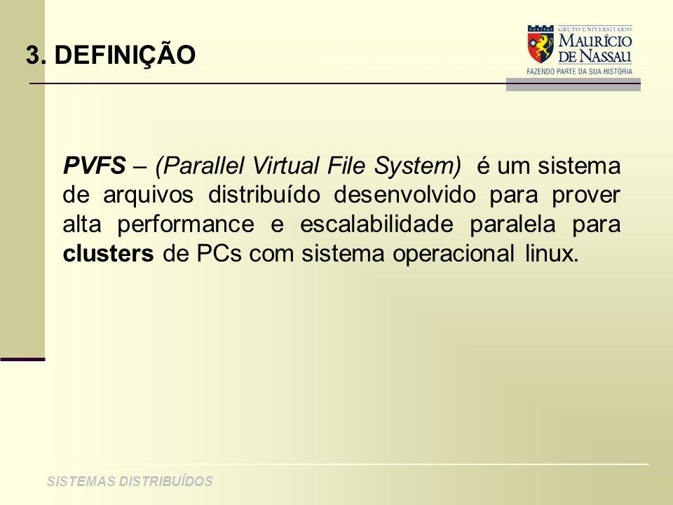 ANÁLISE DE PROJETO DE SISTEMAS ORIENTADOS A OBJETO SISTEMAS DISTRIBUÍDOS 3. DEFINIÇÃO PVFS – (Parallel Virtual File System) é um sistema de arquivos d