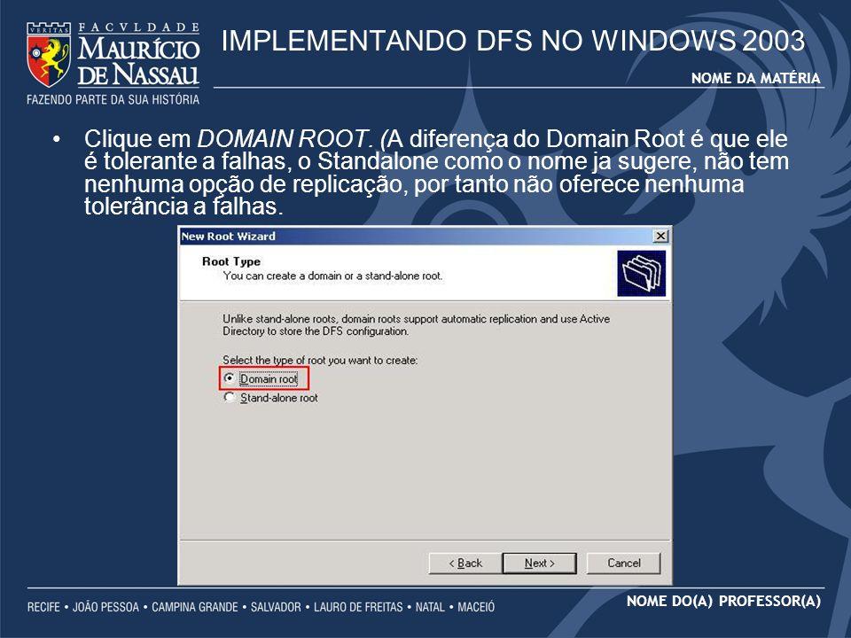 NOME DA MATÉRIA NOME DO(A) PROFESSOR(A) Clique em DOMAIN ROOT. (A diferença do Domain Root é que ele é tolerante a falhas, o Standalone como o nome ja