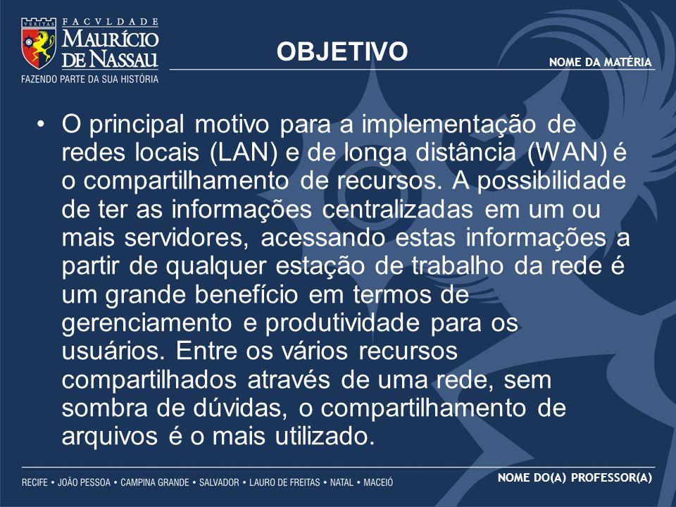 NOME DA MATÉRIA NOME DO(A) PROFESSOR(A) OBJETIVO O principal motivo para a implementação de redes locais (LAN) e de longa distância (WAN) é o comparti