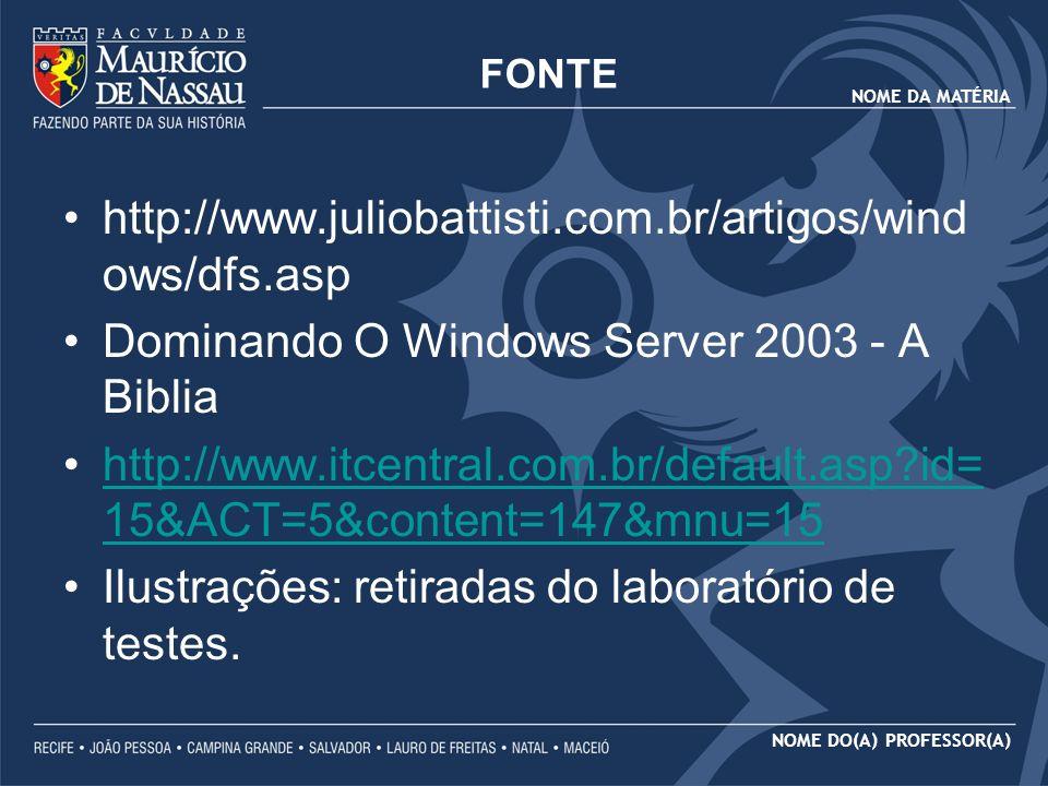 NOME DA MATÉRIA NOME DO(A) PROFESSOR(A) http://www.juliobattisti.com.br/artigos/wind ows/dfs.asp Dominando O Windows Server 2003 - A Biblia http://www