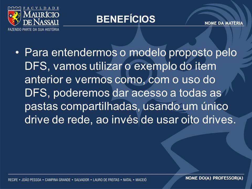 NOME DA MATÉRIA NOME DO(A) PROFESSOR(A) BENEFÍCIOS Para entendermos o modelo proposto pelo DFS, vamos utilizar o exemplo do item anterior e vermos com
