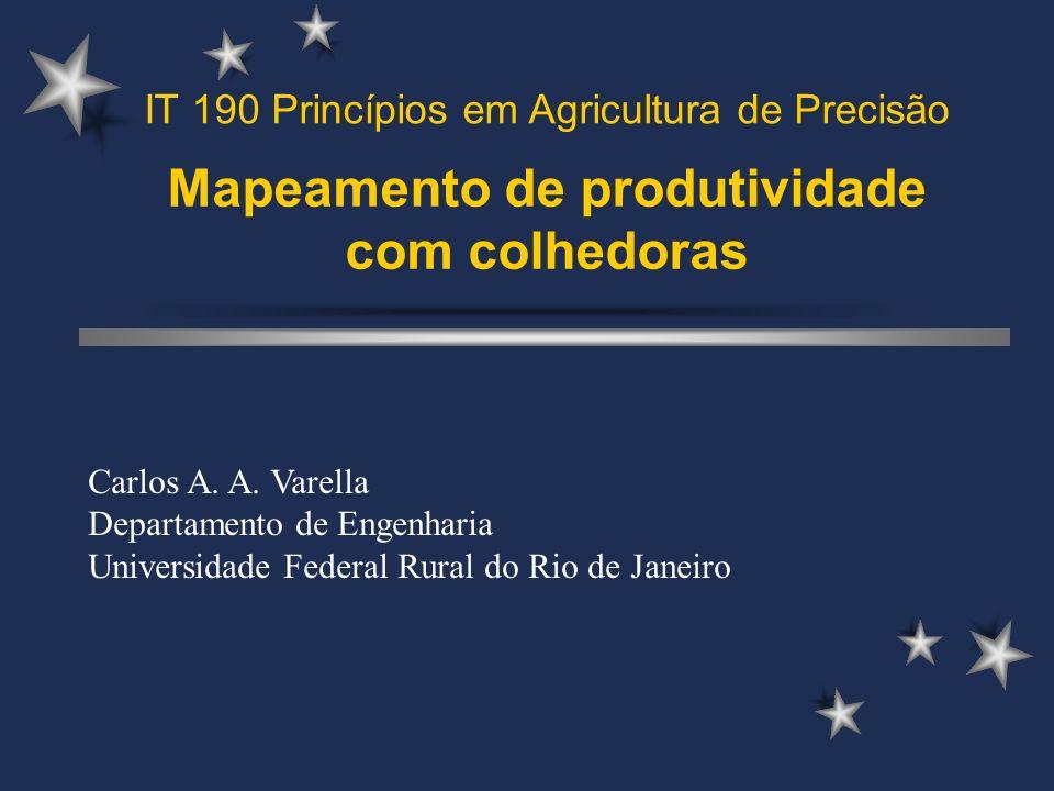 Mapeamento de produtividade com colhedoras Carlos A. A. Varella Departamento de Engenharia Universidade Federal Rural do Rio de Janeiro IT 190 Princíp
