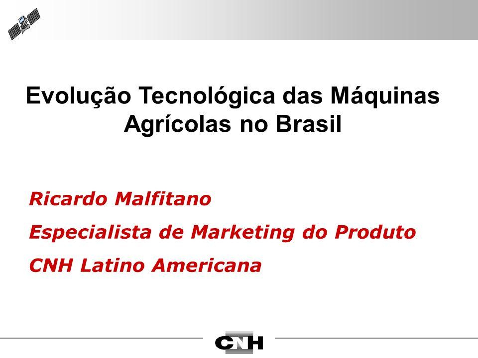 Ricardo Malfitano Especialista de Marketing do Produto CNH Latino Americana Evolução Tecnológica das Máquinas Agrícolas no Brasil