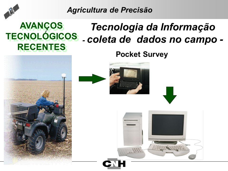 AVANÇOS TECNOLÓGICOS RECENTES AVANÇOS TECNOLÓGICOS RECENTES Tecnologia da Informação - coleta de dados no campo - Pocket Survey Agricultura de Precisã