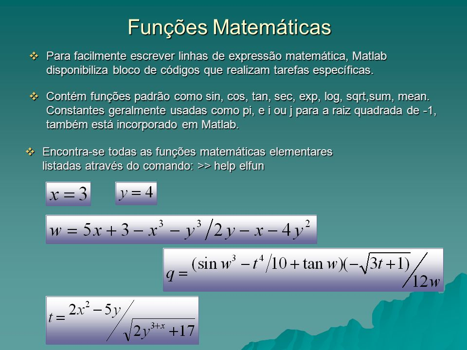 Funções Matemáticas Para facilmente escrever linhas de expressão matemática, Matlab disponibiliza bloco de códigos que realizam tarefas específicas. P