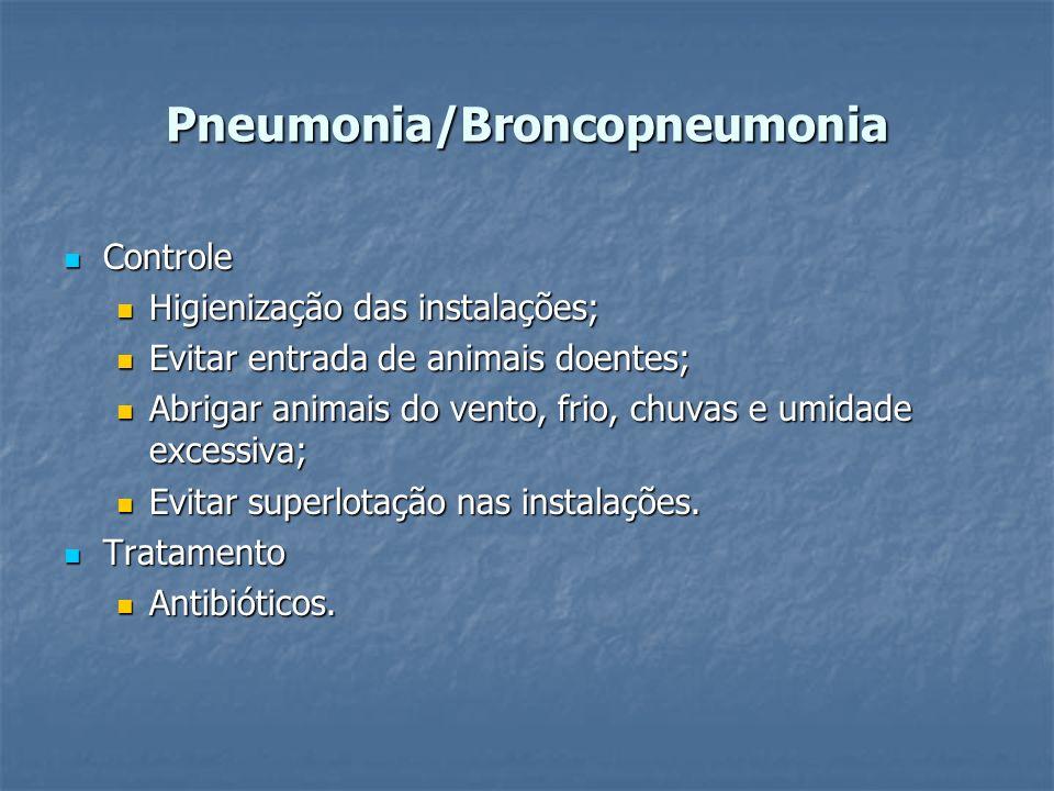 Pneumonia/Broncopneumonia Controle Controle Higienização das instalações; Higienização das instalações; Evitar entrada de animais doentes; Evitar entr