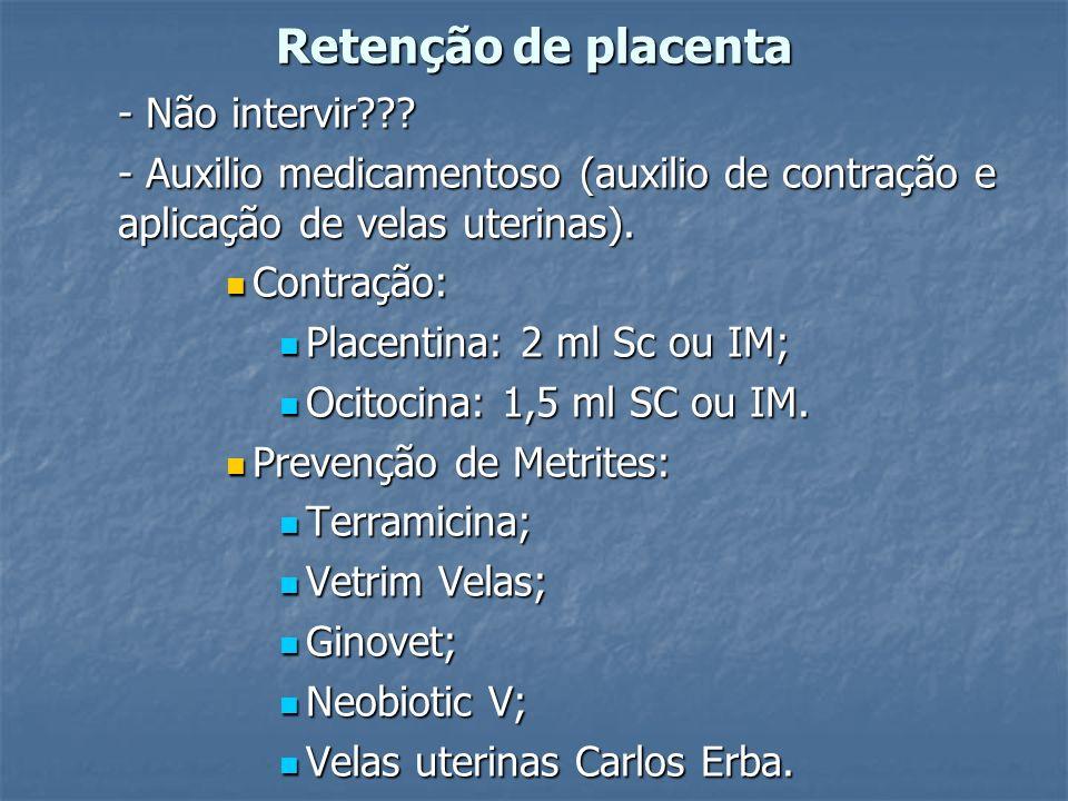 Retenção de placenta - Não intervir??? - Auxilio medicamentoso (auxilio de contração e aplicação de velas uterinas). Contração: Contração: Placentina: