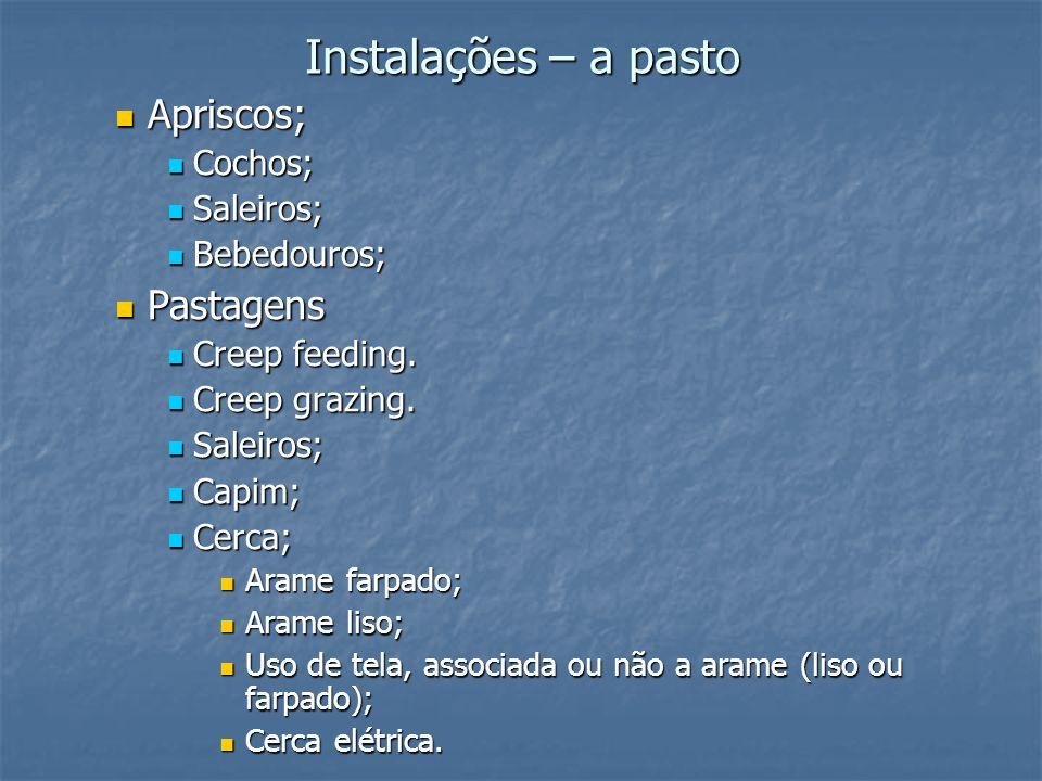 Instalações – a pasto Apriscos; Apriscos; Cochos; Cochos; Saleiros; Saleiros; Bebedouros; Bebedouros; Pastagens Pastagens Creep feeding. Creep feeding