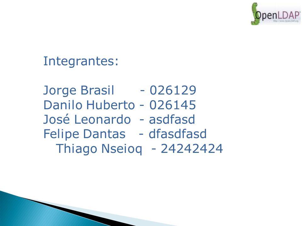 Integrantes: Jorge Brasil - 026129 Danilo Huberto - 026145 José Leonardo - asdfasd Felipe Dantas - dfasdfasd Thiago Nseioq - 24242424