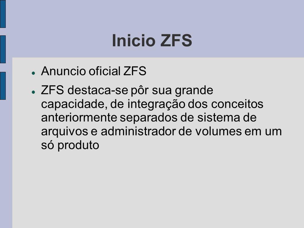 Inicio ZFS Anuncio oficial ZFS ZFS destaca-se pôr sua grande capacidade, de integração dos conceitos anteriormente separados de sistema de arquivos e
