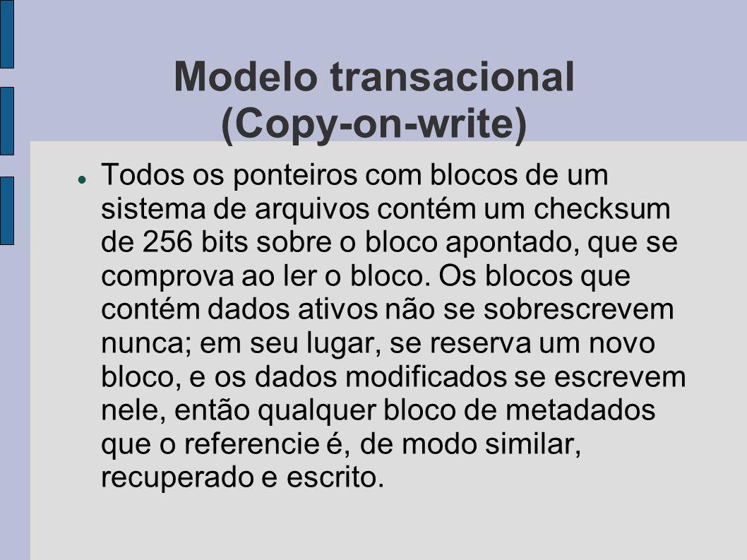Modelo transacional (Copy-on-write) Todos os ponteiros com blocos de um sistema de arquivos contém um checksum de 256 bits sobre o bloco apontado, que
