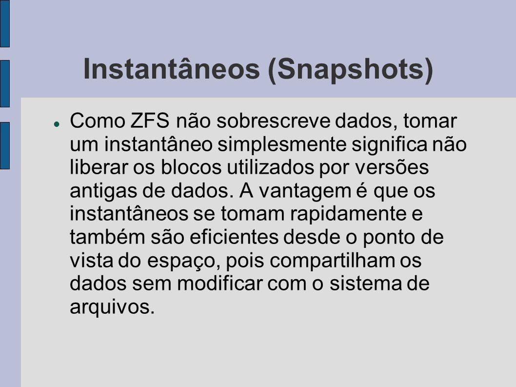 Instantâneos (Snapshots) Como ZFS não sobrescreve dados, tomar um instantâneo simplesmente significa não liberar os blocos utilizados por versões anti